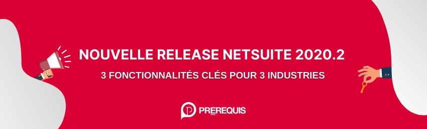 Nouvelle release NetSuite 2020.2 – 3 fonctionnalités clés pour 3 industries
