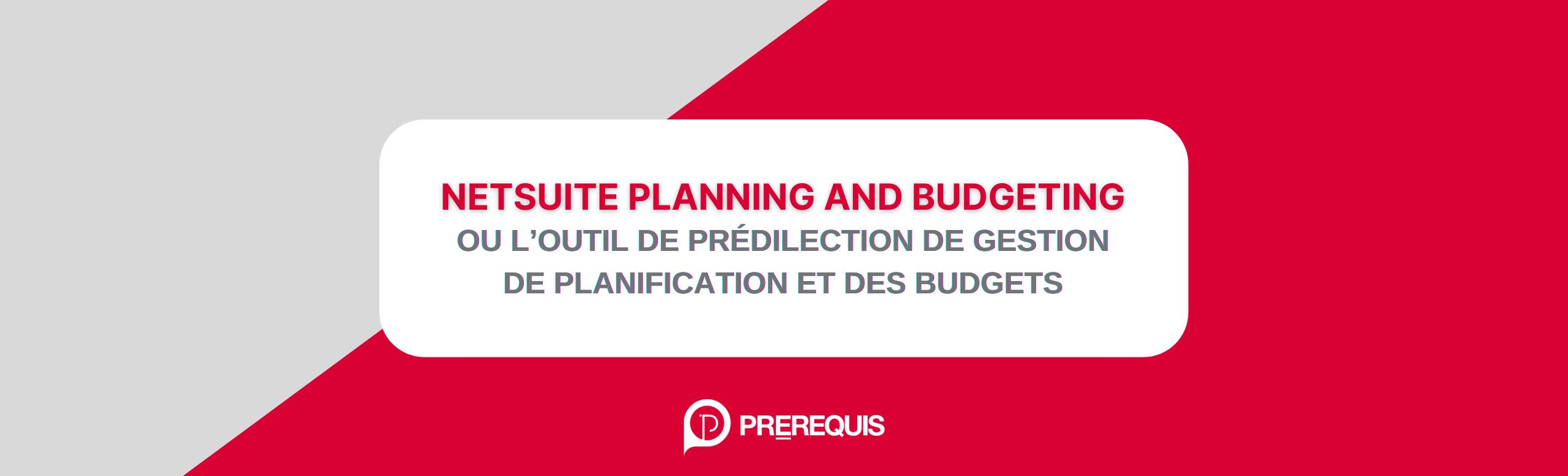 NetSuite Planning and Budgeting ou l'outil de prédilection de gestion de planification et des budgets